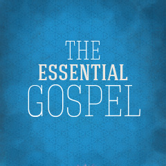 The Essential Gospel