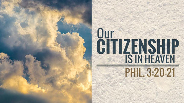 Our Citizenship is in Heaven. Phil. 3:20 – Sermon Notes