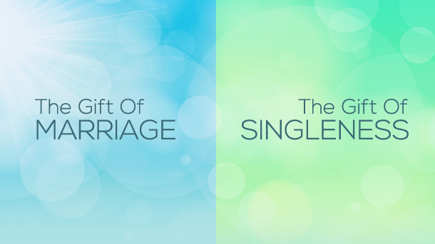 The Gift of Singleness & The Gift of Marriage