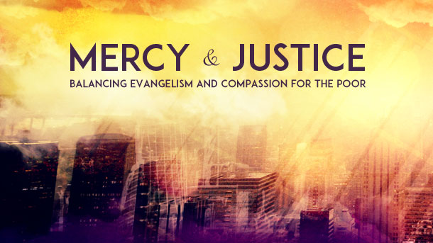 Mercy & Justice:  Balancing Evangelism and Compassion for the Poor